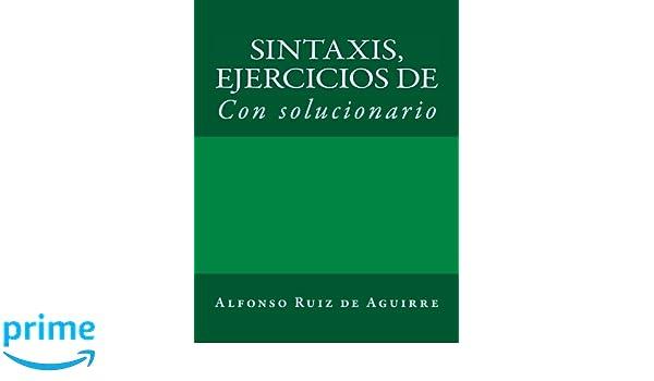 Amazon.com: Sintaxis: ejercicios de (Sintaxis por Alfonso Ruiz de Aguirre) (Volume 2) (Spanish Edition) (9781530297405): Alfonso Ruiz de Aguirre: Books