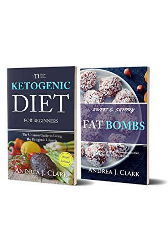 Ketogenic Diet Box Set: 2 in 1 - Including The Ketogenic Diet + 30 Keto-friendly Fat Bombs Recipes by Andrea J. Clark