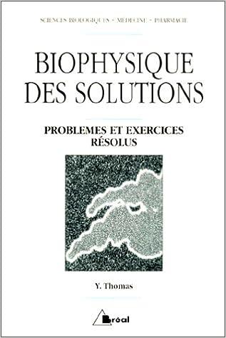Lire un BIOPHYSIQUE DES SOLUTIONS : EXERCICES ET PROBLEMES RESOLUS pdf, epub ebook