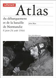Atlas du débarquement et de la bataille de Normandie, 6 juin-24 août 1944 par John Man