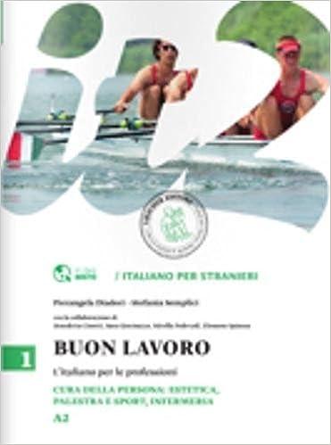Buon Lavoro. L'italiano Per Le Professioni. Livello A2: 1 Descargar Epub Gratis