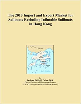 Book The 2013 Import and Export Market for Sailboats Excluding Inflatable Sailboats in Hong Kong