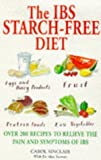 img - for The IBS Starch Free Diet: Over 200 Recipes to Relieve the Pain and Symptoms of IBS by Carol Smith Sinclair (1997-07-10) book / textbook / text book