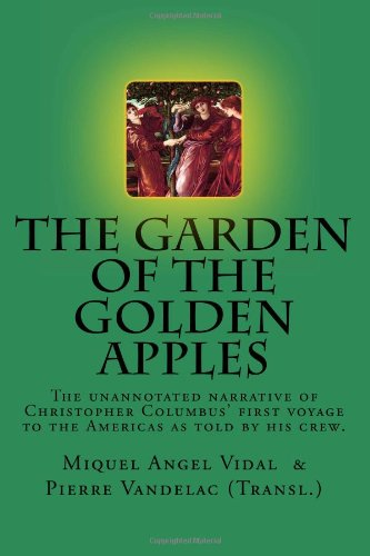 The Garden of the Golden Apples: Vol. 1c; Christopher Columbus' first voyage as told by his crew. (Volume 1) PDF