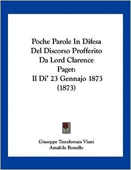 Poche Parole in Difesa del Discorso Profferito Da Lord Clarence Paget: Il Di' 23 Gennajo 1873 (1873)