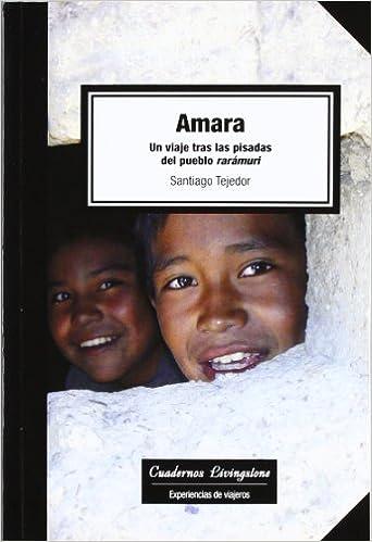 Descargar ebook en francés gratis Amara. Un viaje tras las pisadas del pueblo rarámuri (Cuadernos Livingstone) in Spanish PDF DJVU FB2 8497889770