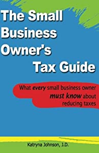 The Small Business Owner's Tax Guide: What every small business owner must know about reducing taxes from CreateSpace Independent Publishing Platform