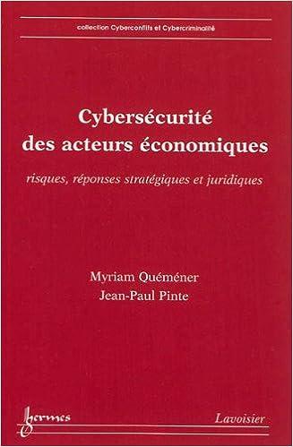 Lire Cybersécurité des acteurs économiques : Risques, réponses stratégiques et juridiques pdf epub