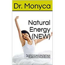 Natural Energy (NEW): The natural and organic ways of getting you energy these days without having to resort to caffeine or any of those stimulantsto