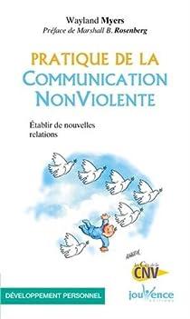 Pratique de la Communication Non Violente : Etablir de nouvelles relations par Myers