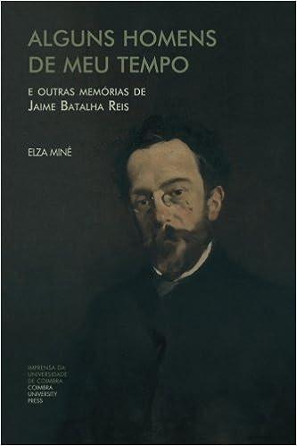 Alguns Homens de Meu Tempo: e outras memórias de Jaime Batalha Reis (Investigação)