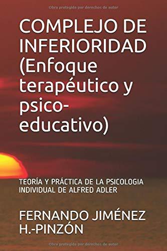 COMPLEJO DE INFERIORIDAD (Enfoque terapéutico y psico-educativo) TEORÍA Y PRÁCTICA DE LA PSICOLOGIA INDIVIDUAL DE ALFRED ADLER  [JIMÉNEZ H.-PINZÓN, FERNANDO] (Tapa Blanda)