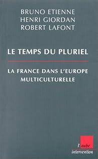Le temps du pluriel. La France dans l'Europe par Bruno Etienne