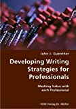 Developing Writing Strategies for Professionals- Meshing Value with Each Professional, John J. Guenther, 3836421984