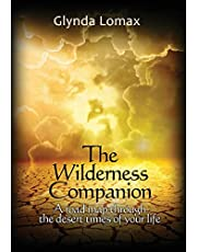 The Wilderness Companion: A Road Map To Guide You Through the Desert Times of Your Life