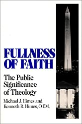 Fullness of Faith: The Public Significance of Theology (Isaac Hecker Studies in Religion & American Culture)