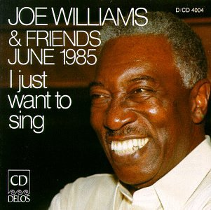 I Just Want to Sing: Joe Williams & Friends, June, 1985