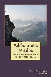 Adiós A Mis Miedos: hola a mi nueva vida, la que merezco, y sé que tendré... (Motivación Para Vivir Plenamente nº 3) (Spanish Edition)