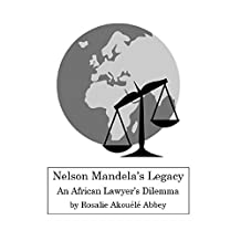 Nelson Mandela's Legacy: An African Lawyer's Dilemma (New Edition with Index and Courts' decisions)