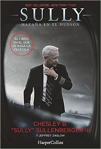 Sully. Hazaña en el Hudson (HARPERCOLLINS): Amazon.es: Chesley B. Sullenberger: Libros