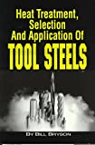 Heat Treatment, Selection and Application of Tool Steels, Bryson, William E., 1569902380