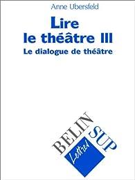 Lire le theatre tome 3 par Anne Ubersfeld