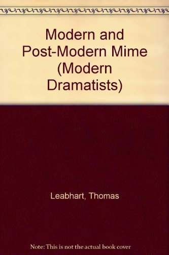 Modern and Post-Modern Mime (Modern Dramatists)
