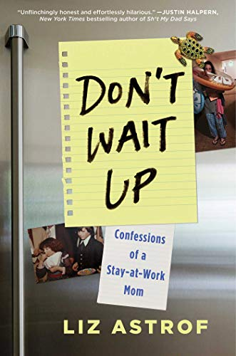 Don't Wait Up: Confessions of a Stay-at-Work Mom