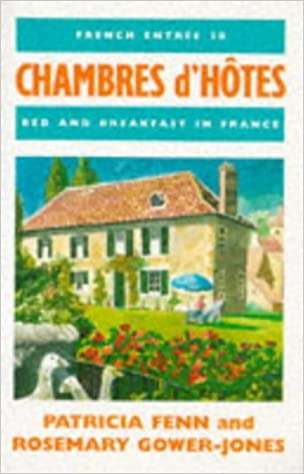 Lataa PDF-tiedosto ilmaiseksi Chambres D'Hotess: Bed and Breakfast in France : French Entree 18 (No. 18) DJVU by Rosemary Gower-Jones