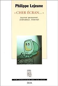 'Cher écran' Journal personnel, ordinateur, Internet par Philippe Lejeune