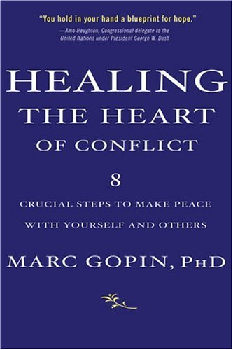 Healing the Heart of Conflict: 8 Crucial Steps to Making...