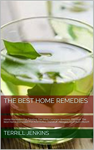 The Best Home Remedies Part 1: Home Remedies For Treating The Most Common Illnesses. Discover The Best Home Remedies For Acid Reflux, Dandruff, Allergies And Much More!!! (Healing with Book 2)
