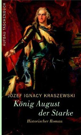 König August der Starke: Historischer Roman