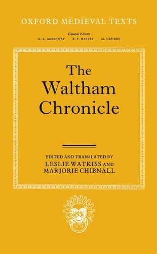 The Waltham Chronicle: An Account of the Discovery of Our Holy Cross at Montacute and Its Conveyance to Waltham (Oxford Medieval Texts)