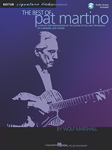 The Best of Pat Martino: A Step-by-Step Breakdown of the Guitar Styles and Techniques of a Modern Jazz Legend Bk/Online Audio