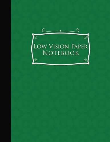 Low Vision Paper Notebook: Low Vision Lined Paper, Low Vision Writing Paper, Green Cover, 8.5