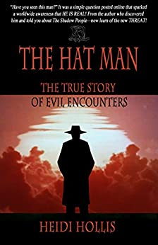The Hat Man: The True Story Of Evil Encounters by [Hollis, Heidi]