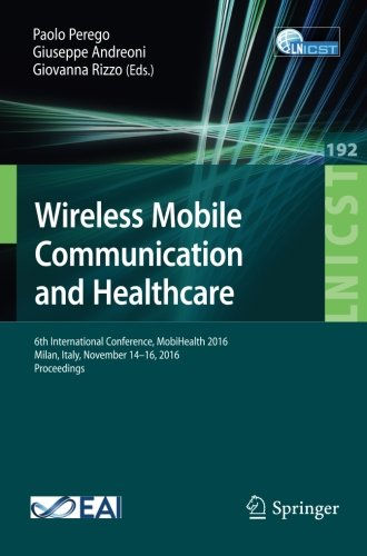 Wireless Mobile Communication and Healthcare: 6th International Conference, MobiHealth 2016, Milan, Italy, November 14-16, 2016, Proceedings (Lecture ... and Telecommunications Engineering)