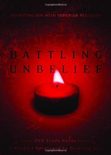 Battling Unbelief Study Guide: Defeating Sin with Superior Pleasure