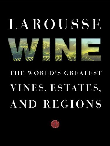 Larousse Wine: The World's Greatest Vines, Estates, and Regions by Librairie Larousse