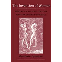 Invention Of Women: Making An African Sense Of Western Gender Discourses