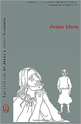 Jesús Llora (Las crónicas de Jesús y Judas Iscariote ...
