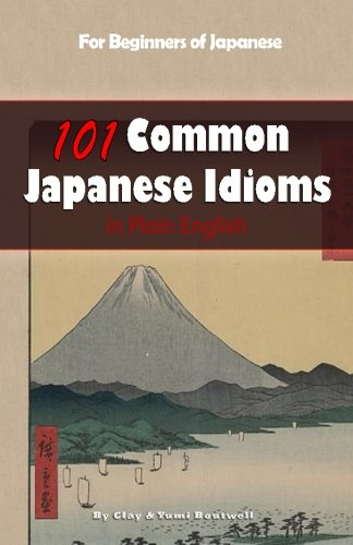 101 Common Japanese Idioms in Plain English (English and Japanese Edition)