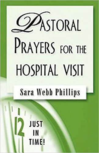 Pastoral Prayers for the Hospital Visit (Just in Time!)