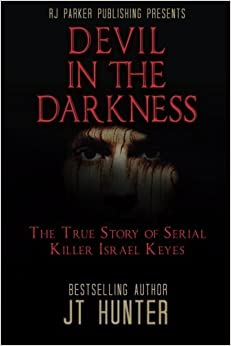 DEVIL IN THE DARKNESS: The True Story of Serial Killer Israel Keyes by J.T. Hunter (2016-04-29)