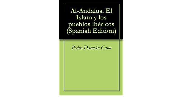 Al-Andalus. El Islam y los pueblos ibéricos eBook: Pedro Damián Cano: Amazon.es: Tienda Kindle