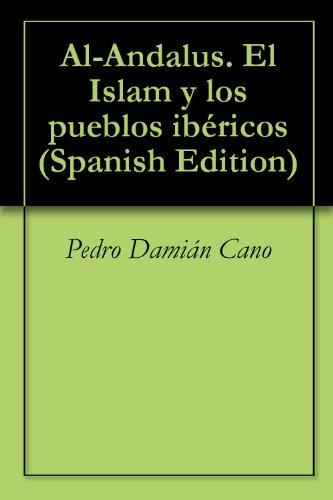 Al-Andalus. El Islam y los pueblos ibéricos (Spanish Edition) by [