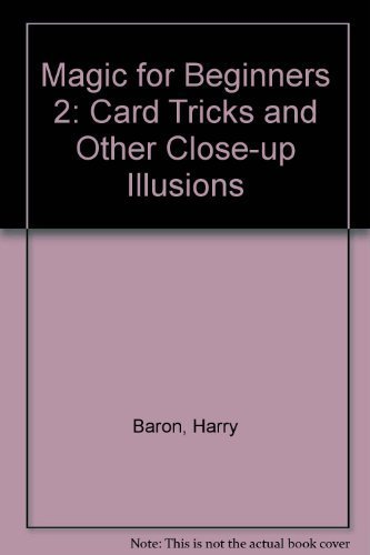Magic For Beginners 2: Card Tricks and Other Close-Up Illusions (Magic for Beginners No. 2)