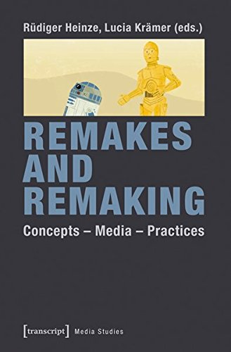 Download Remakes and Remaking: Concepts―Media―Practices (Cultural and Media Studies) pdf