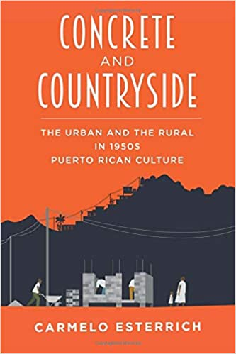 concrete and countryside the urban and the rural in 1950s puerto rican culture pitt illuminations